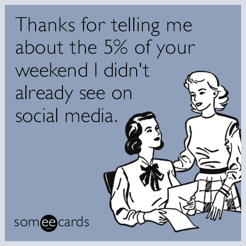 thanks-telling-me-about-your-weekend-social-media-funny-ecard-gp8